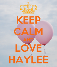 Poster: KEEP CALM AND LOVE HAYLEE