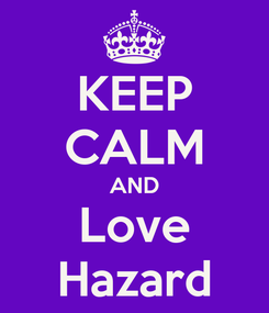 Poster: KEEP CALM AND Love Hazard