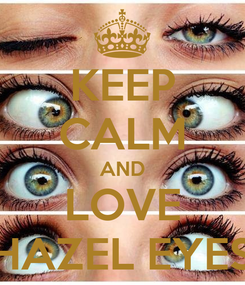Poster: KEEP CALM AND LOVE HAZEL EYES
