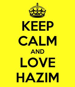 Poster: KEEP CALM AND LOVE HAZIM