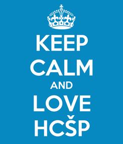 Poster: KEEP CALM AND LOVE HCŠP