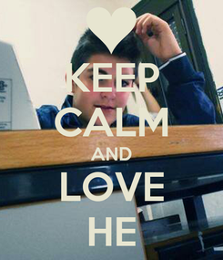 Poster: KEEP CALM AND LOVE HE