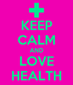 Poster: KEEP CALM AND LOVE HEALTH