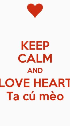 Poster: KEEP CALM AND LOVE HEART Ta cú mèo