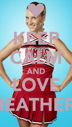 Poster: KEEP CALM AND LOVE HEATHER