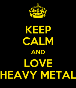 Poster: KEEP CALM AND LOVE HEAVY METAL