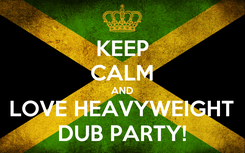 Poster: KEEP CALM AND LOVE HEAVYWEIGHT DUB PARTY!