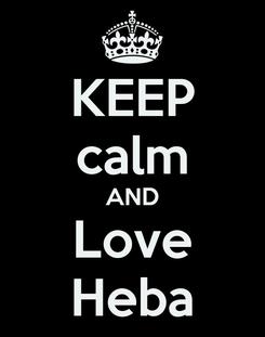 Poster: KEEP calm AND Love Heba