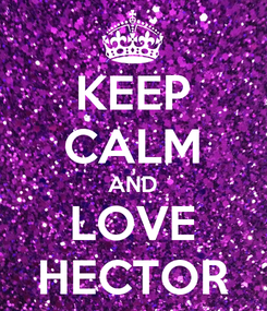 Poster: KEEP CALM AND LOVE HECTOR