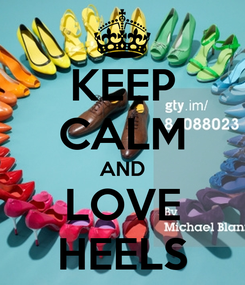 Poster: KEEP CALM AND LOVE HEELS