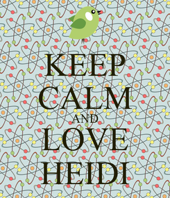 Poster: KEEP CALM AND LOVE HEIDI