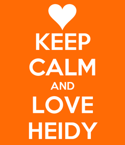 Poster: KEEP CALM AND LOVE HEIDY