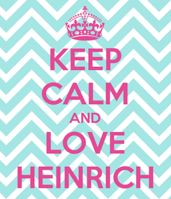 Poster: KEEP CALM AND LOVE HEINRICH