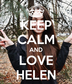 Poster: KEEP CALM AND LOVE HELEN