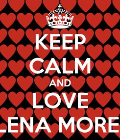 Poster: KEEP CALM AND LOVE HELENA MORENO
