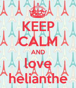 Poster: KEEP CALM AND love helianthe