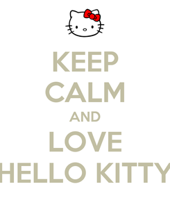 Poster: KEEP CALM AND LOVE HELLO KITTY