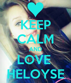 Poster: KEEP CALM AND LOVE  HELOYSE