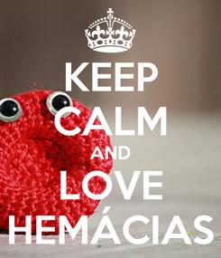 Poster: KEEP CALM AND LOVE HEMÁCIAS
