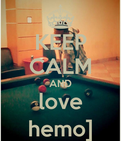 Poster: KEEP CALM AND love hemo]