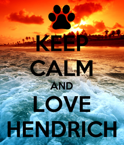 Poster: KEEP CALM AND LOVE HENDRICH