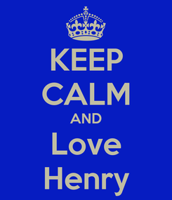 Poster: KEEP CALM AND Love Henry