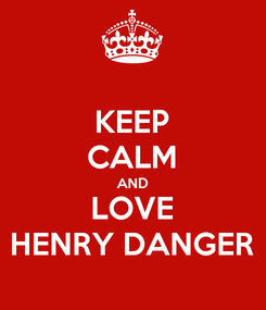 Poster: KEEP CALM AND LOVE HENRY DANGER