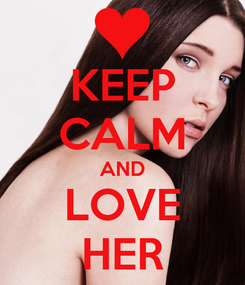 Poster: KEEP CALM AND LOVE HER