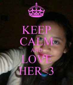 Poster: KEEP CALM AND LOVE HER<3