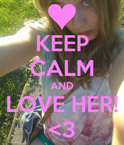 Poster: KEEP CALM AND LOVE HER! <3