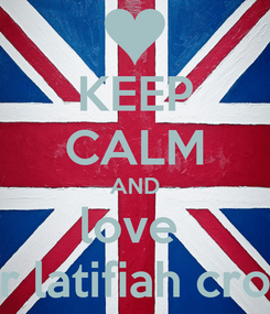 Poster: KEEP CALM AND love  her latifiah cross
