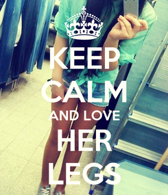 Poster: KEEP CALM AND LOVE HER LEGS