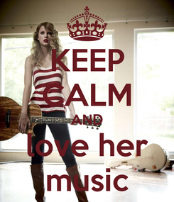 Poster: KEEP CALM AND love her music