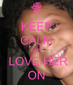 Poster: KEEP CALM AND  LOVE HER ON