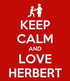 Poster: KEEP CALM AND LOVE HERBERT