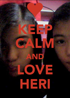 Poster: KEEP CALM AND LOVE HERI