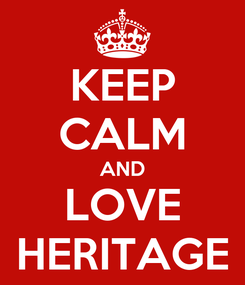 Poster: KEEP CALM AND LOVE HERITAGE