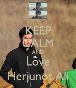 Poster: KEEP CALM AND Love Herjunot Ali