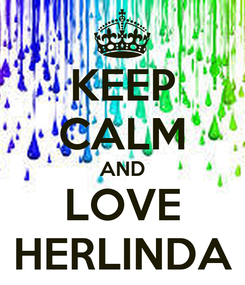 Poster: KEEP CALM AND LOVE HERLINDA