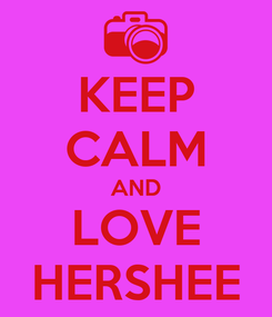 Poster: KEEP CALM AND LOVE HERSHEE