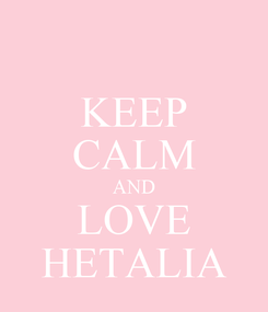 Poster: KEEP CALM AND LOVE HETALIA