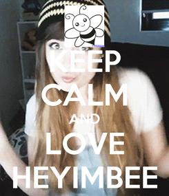 Poster: KEEP CALM AND LOVE HEYIMBEE
