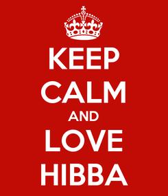 Poster: KEEP CALM AND LOVE HIBBA