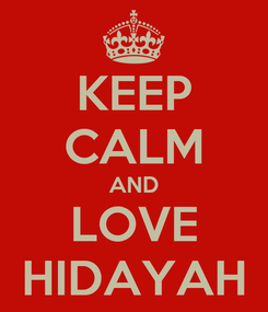 Poster: KEEP CALM AND LOVE HIDAYAH