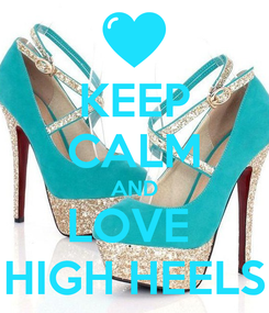 Poster: KEEP CALM AND LOVE  HIGH HEELS