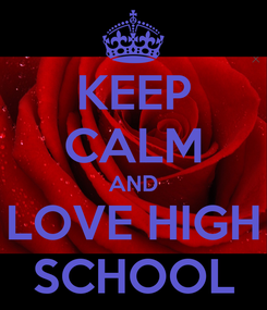 Poster: KEEP CALM AND LOVE HIGH SCHOOL