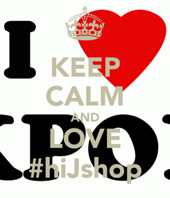 Poster: KEEP CALM AND LOVE #hiJshop