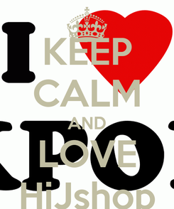 Poster: KEEP CALM AND LOVE HiJshop