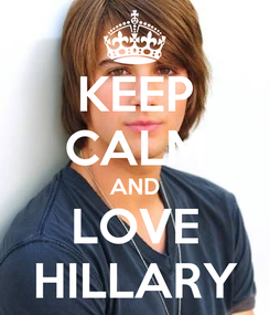 Poster: KEEP CALM AND LOVE HILLARY
