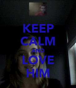 Poster: KEEP CALM AND LOVE HIM